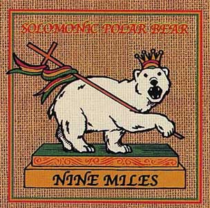 NINE MILES / SOLOMONIC POLAR BEAR