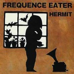 HERMIT / FREQUENCE EATER