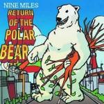 NINE MILES / Return of the Polar Bear