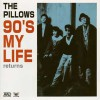 THE PILLOWS / 90'S MY LIFE returns