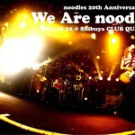 "noodles 20th Anniversary Live ""We Are noodles""@2011.10.22 Shibuya CLUB QUATTRO"